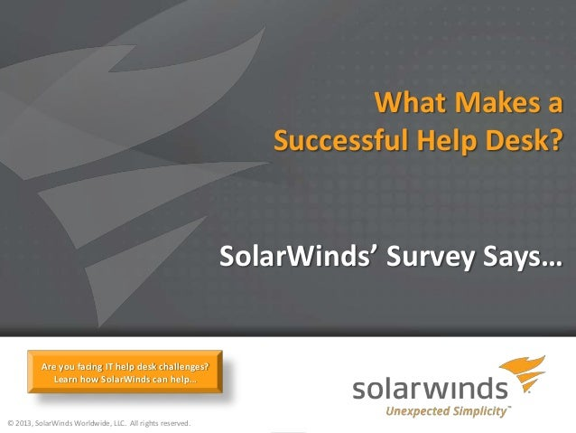 1© 2013, SolarWinds Worldwide, LLC. All rights reserved.What Makes aSuccessful Help Desk?SolarWinds' Survey Says…Are you f...