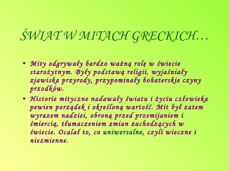 ŚWIAT W MITACH GRECKICH… <ul><li>Mity odgrywały bardzo ważną rolę w świecie starożytnym. Były podstawą religii, wyjaśniały...