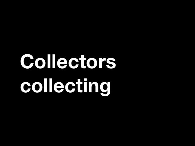 Collectors collecting