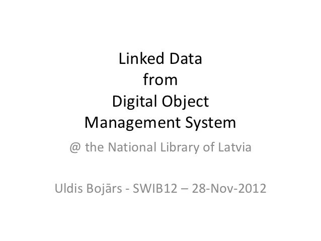 Linked Data           from      Digital Object    Management System  @ the National Library of LatviaUldis Bojārs - SWIB12...