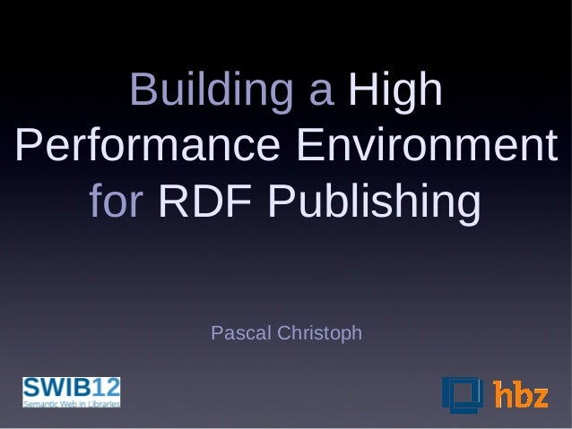 Building a HighPerformance Environment   for RDF Publishing        Pascal Christoph