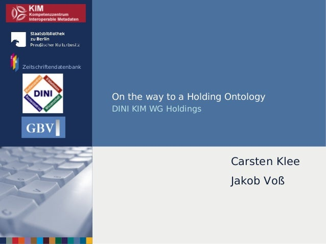 Zeitschriftendatenbank  On the way to a Holding Ontology DINI KIM WG Holdings  Carsten Klee Jakob Voß