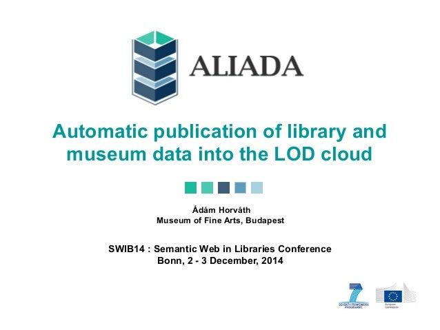 C5 3; ALIADA V  Automatic publication of library and museum data into the LOD cloud  Adam Horvéth Museum of Fine Arts,  Bu...