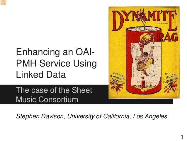 Enhancing an OAIPMH Service Using Linked Data The case of the Sheet Music Consortium Stephen Davison, University of Califo...