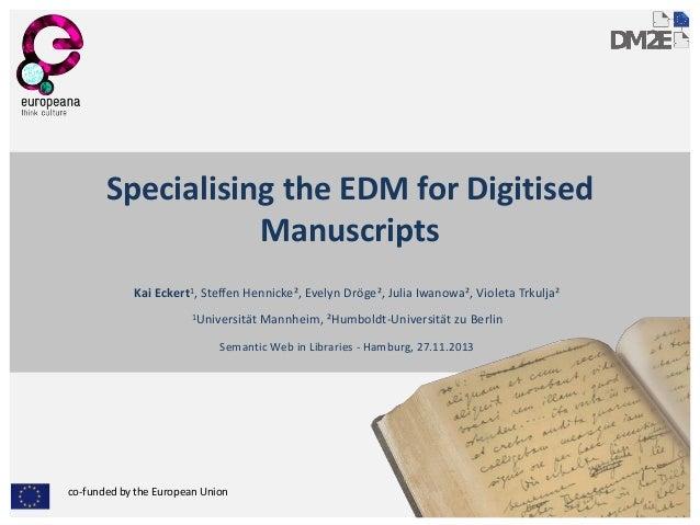 Specialising the EDM for Digitised Manuscripts Kai Eckert1, Steffen Hennicke², Evelyn Dröge², Julia Iwanowa², Violeta Trku...