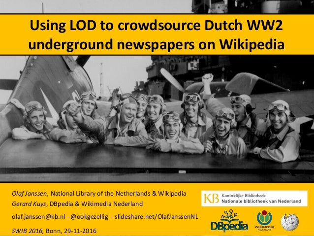 Using LOD to crowdsource Dutch WW2 underground newspapers on Wikipedia Olaf Janssen, National Library of the Netherlands &...