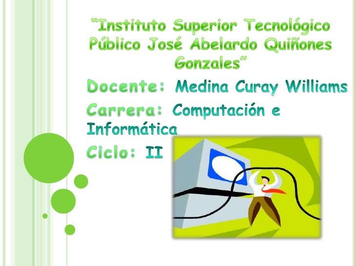 """""""Instituto Superior Tecnológico Público José Abelardo Quiñones Gonzales""""<br />Docente: Medina Curay Williams<br />Carrera:..."""