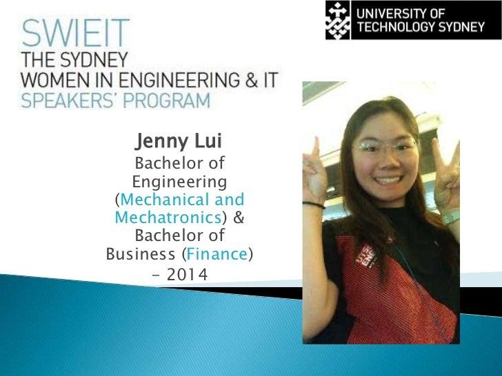Jenny Lui   Bachelor of   Engineering (Mechanical and Mechatronics) &   Bachelor ofBusiness (Finance)     - 2014