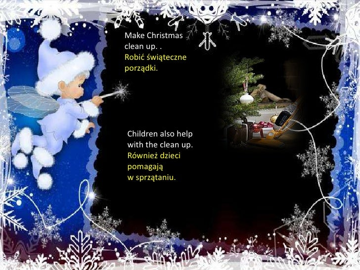 Make Christmasclean up. . <br />Robić świąteczne porządki.<br />Childrenalso help withtheclean up.  <br />Również dzieci p...