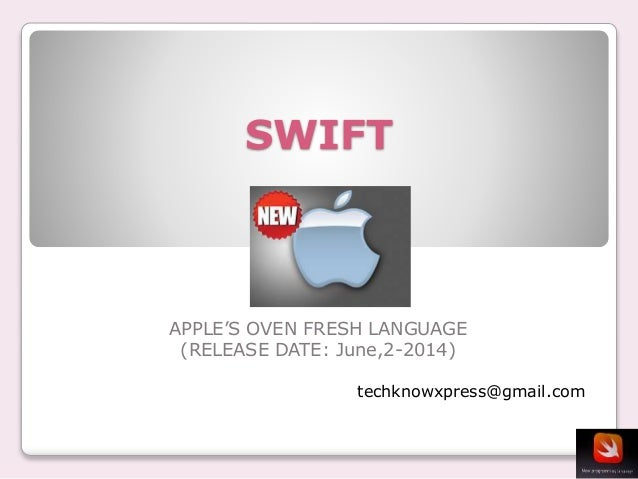techknowxpress@gmail.com SWIFT APPLE'S OVEN FRESH LANGUAGE (RELEASE DATE: June,2-2014)