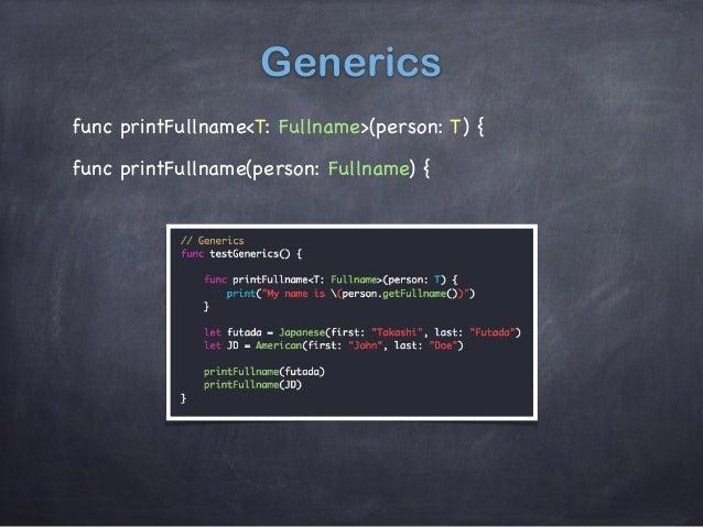 Generics func printFullname<T: Fullname>(person: T) { func printFullname(person: Fullname) {