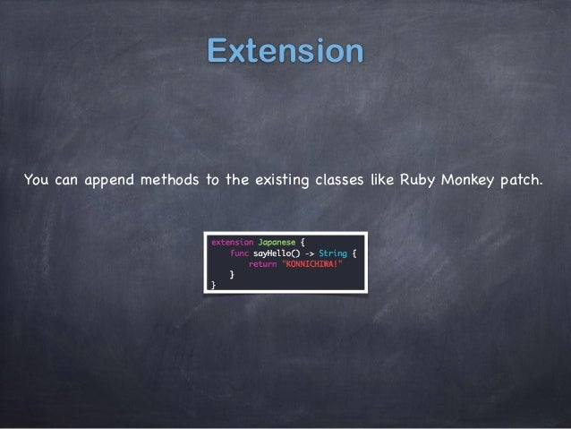 Extension You can append methods to the existing classes like Ruby Monkey patch.