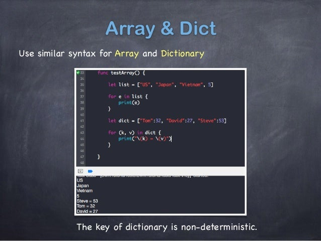 Array & Dict Use similar syntax for Array and Dictionary The key of dictionary is non-deterministic.