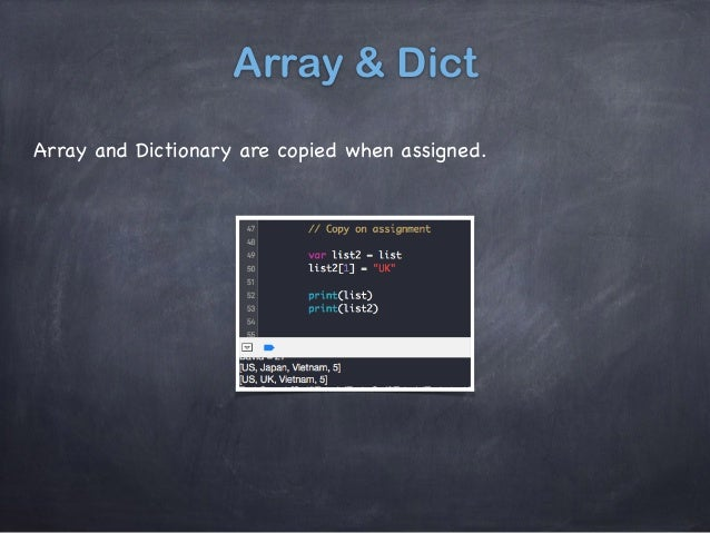 Array & Dict Array and Dictionary are copied when assigned.