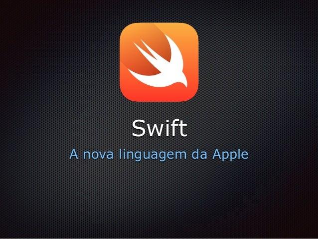 Swift A nova linguagem da Apple