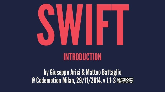 SWIFT INTRODUCTION  by Giuseppe Arici & Matteo Battaglio  @ Codemotion Milan, 29/11/2014, v 1.1-S