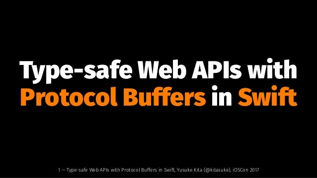 Type-safe Web APIs with Protocol Buffers in Swift 1 — Type-safe Web APIs with Protocol Buffers in Swift, Yusuke Kita (@kit...