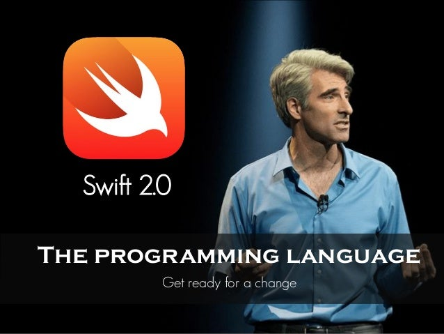 Swift 2.0 The programming language Get ready for a change