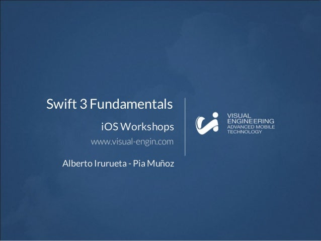 Swift 3 Fundamentals iOS Workshops Alberto Irurueta - Pia Muñoz