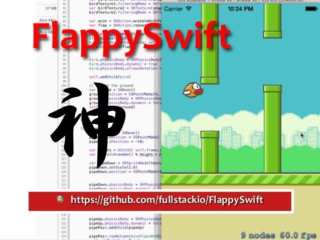 FlappySwift !  単純なゲームではあるが、   コードは思っていたより短かった   ! SpriteKitと言うゲームエンジンを使っている   !  Objective-‐C時代から存在していたものらしい  ...