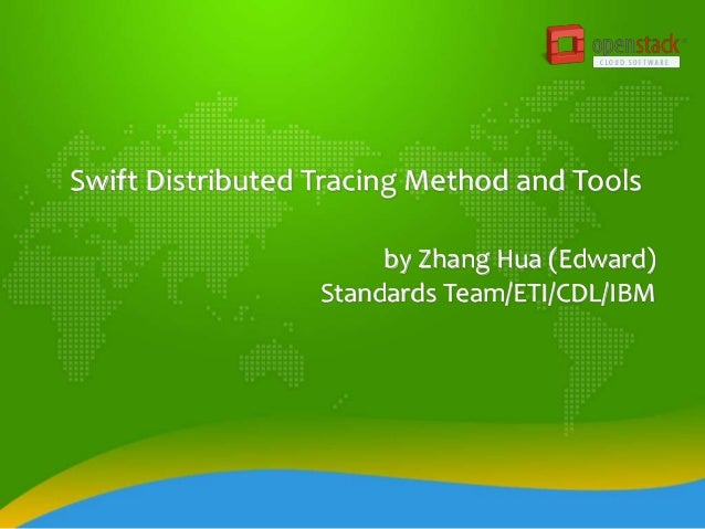 Swift Distributed Tracing Method and Tools by Zhang Hua (Edward) Standards Team/ETI/CDL/IBM