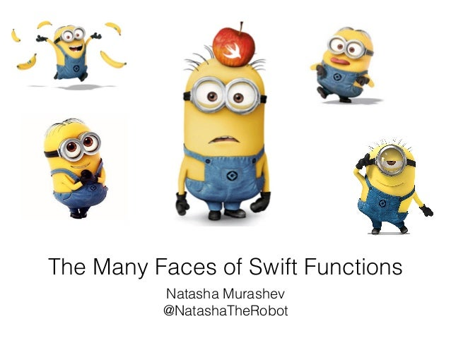 The Many Faces of Swift Functions  Natasha Murashev  @NatashaTheRobot