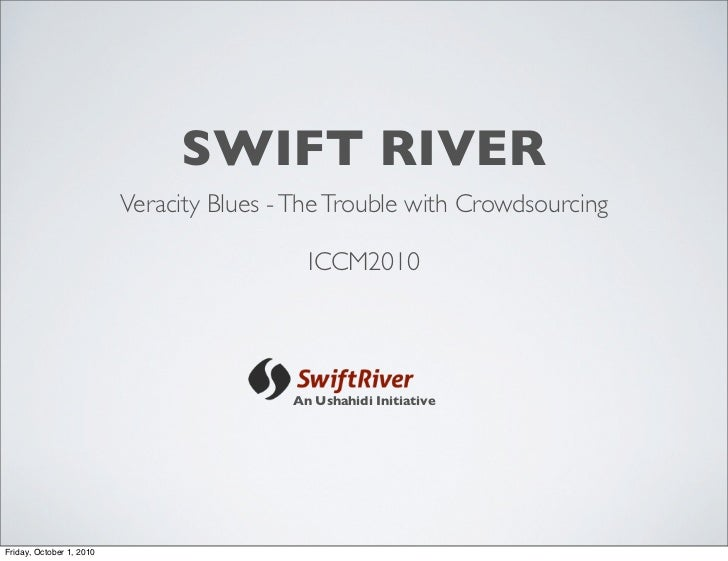 SWIFT RIVER                           Veracity Blues - The Trouble with Crowdsourcing                                     ...