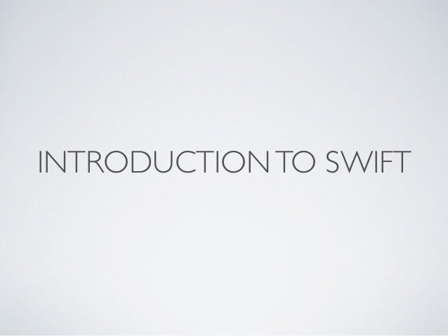 INTRODUCTIONTO SWIFT