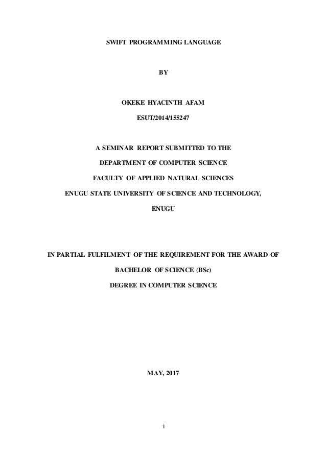 i SWIFT PROGRAMMING LANGUAGE BY OKEKE HYACINTH AFAM ESUT/2014/155247 A SEMINAR REPORT SUBMITTED TO THE DEPARTMENT OF COMPU...