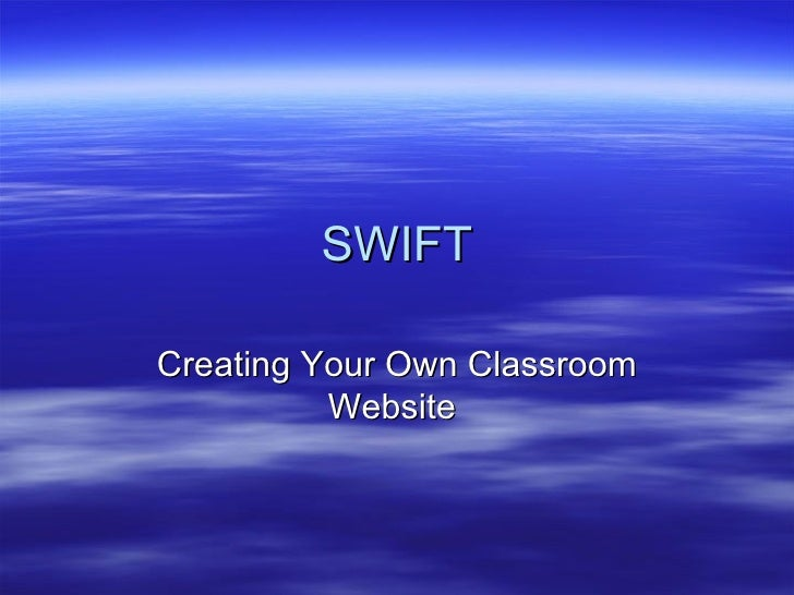 SWIFT Creating Your Own Classroom Website
