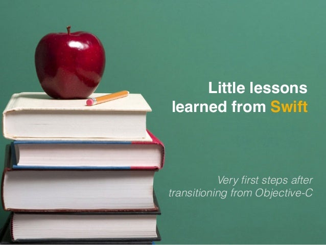 Little lessons learned from Swift Very first steps after transitioning from Objective-C