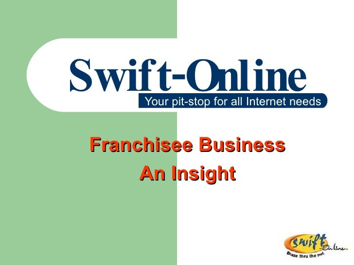 Swift-Online Your pit-stop for all Internet needs Franchisee Business An Insight