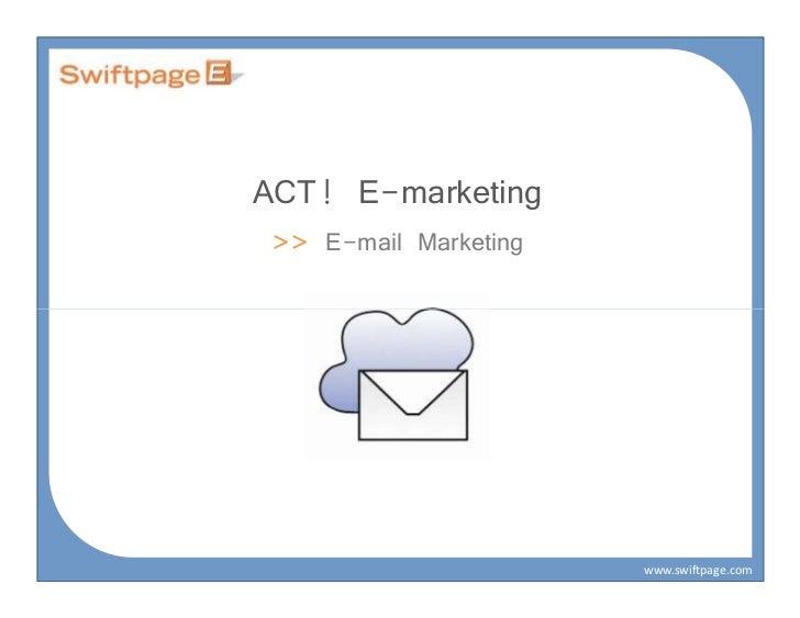ACT! E-marketing >> E-mail Marketing                       www.swiftpage.com