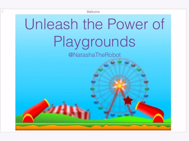 Unleash the Power of Playgrounds @NatashaTheRobot
