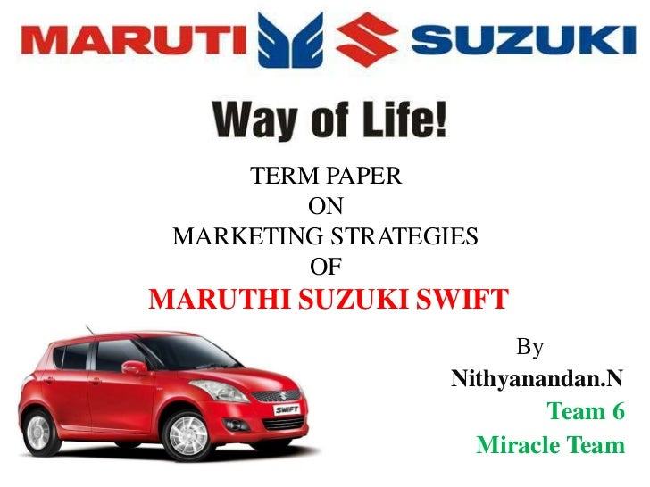 TERM PAPER         ON MARKETING STRATEGIES         OFMARUTHI SUZUKI SWIFT                         By                   Nit...
