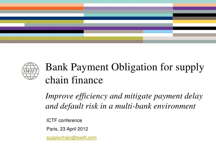 Bank Payment Obligation for supplychain financeImprove efficiency and mitigate payment delayand default risk in a multi-ba...