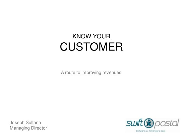 KNOW YOUR                    CUSTOMER                    A route to improving revenuesJoseph SultanaManaging Director