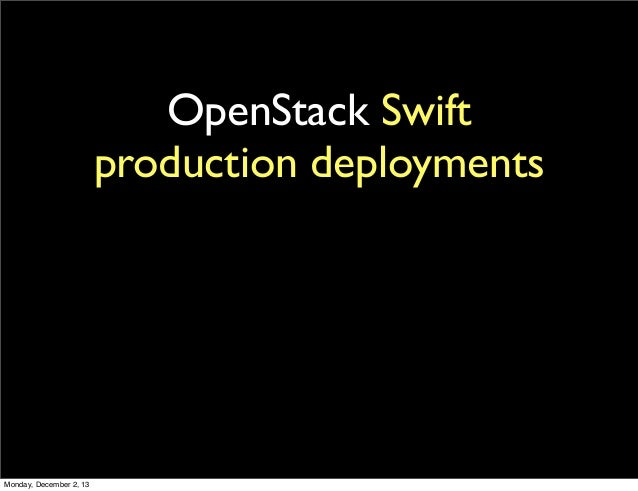 OpenStack Swift production deployments  Monday, December 2, 13