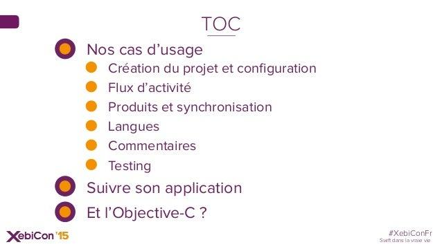 #XebiConFr Swift dans la vraie vie TOC Nos cas d'usage Flux d'activité Création du projet et configuration Produits et syn...