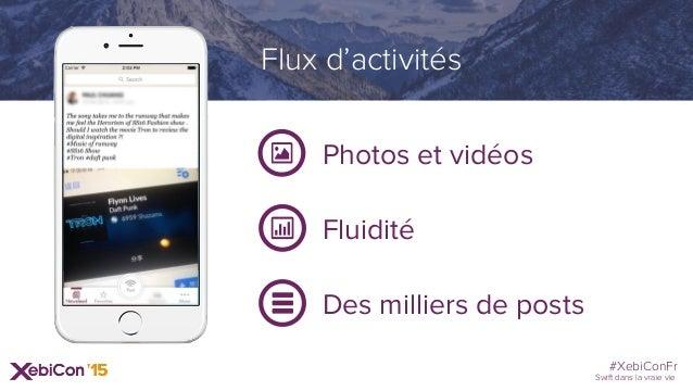 #XebiConFr Swift dans la vraie vie Photos et vidéos Fluidité Des milliers de posts Flux d'activités