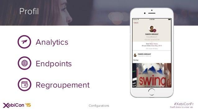 #XebiConFr Swift dans la vraie vie Analytics Endpoints Regroupement Profil Configurations