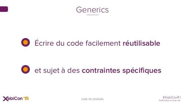 #XebiConFr Swift dans la vraie vie 34 Liste de produits Generics Écrire du code facilement réutilisable et sujet à des con...