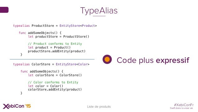 #XebiConFr Swift dans la vraie vie 35 Liste de produits TypeAlias typealias ProductStore = EntityStore<Product> func addSo...