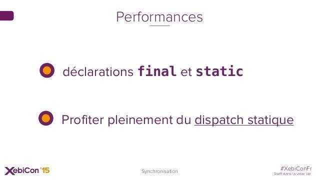 #XebiConFr Swift dans la vraie vie Synchronisation déclarations final et static Profiter pleinement du dispatch statique P...