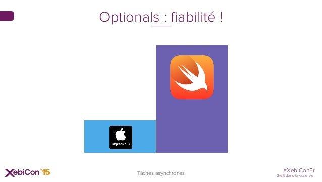 #XebiConFr Swift dans la vraie vie 48 Tâches asynchrones Optionals : fiabilité !