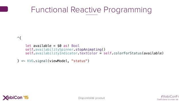 #XebiConFr Swift dans la vraie vie Disponibilité produit Functional Reactive Programming ^{ let available = $0 as! Bool se...