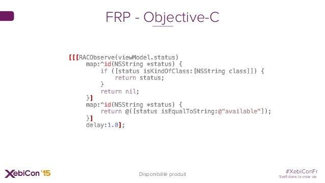 #XebiConFr Swift dans la vraie vie [[[RACObserve(viewModel.status) map:^id(NSString *status) { if ([status isKindOfClass:[...
