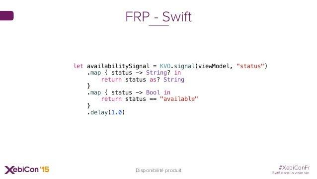 """#XebiConFr Swift dans la vraie vie Disponibilité produit FRP - Swift let availabilitySignal = KVO.signal(viewModel, """"statu..."""