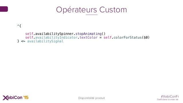 #XebiConFr Swift dans la vraie vie Disponibilité produit Opérateurs Custom ^{ self.availabilitySpinner.stopAnimating() sel...
