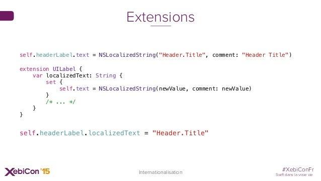 "#XebiConFr Swift dans la vraie vie Internationalisation self.headerLabel.text = NSLocalizedString(""Header.Title"", comment:..."